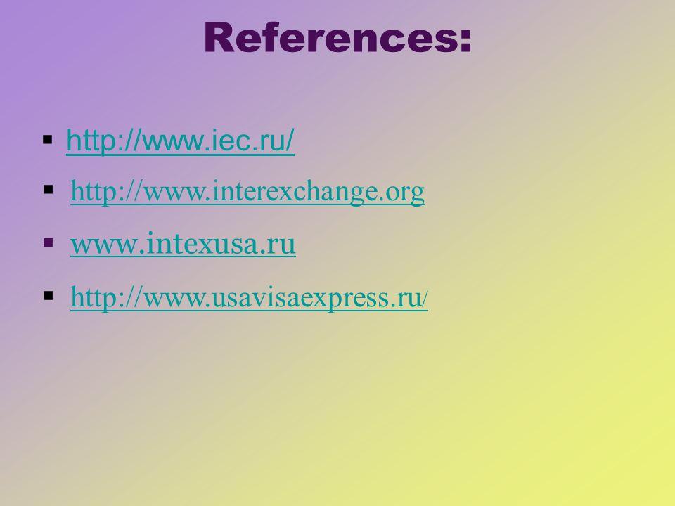 References: http://www.iec.ru/ http://www.interexchange.org www.intexusa.ru http://www.usavisaexpress.ru /http://www.usavisaexpress.ru /
