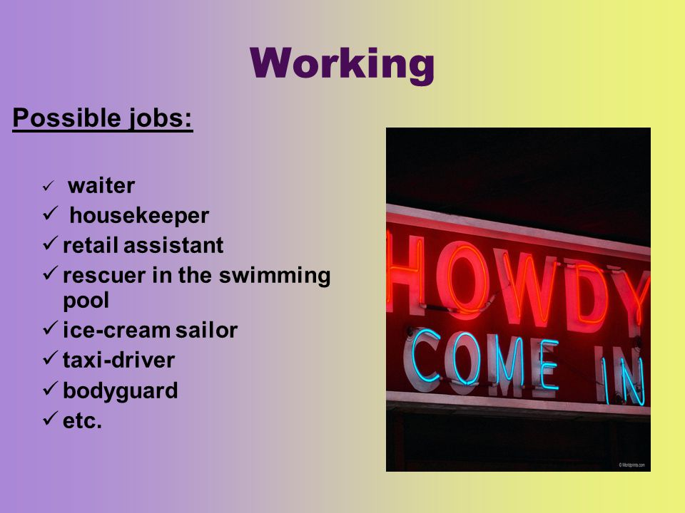 Working Possible jobs: waiter housekeeper retail assistant rescuer in the swimming pool ice-cream sailor taxi-driver bodyguard etc.