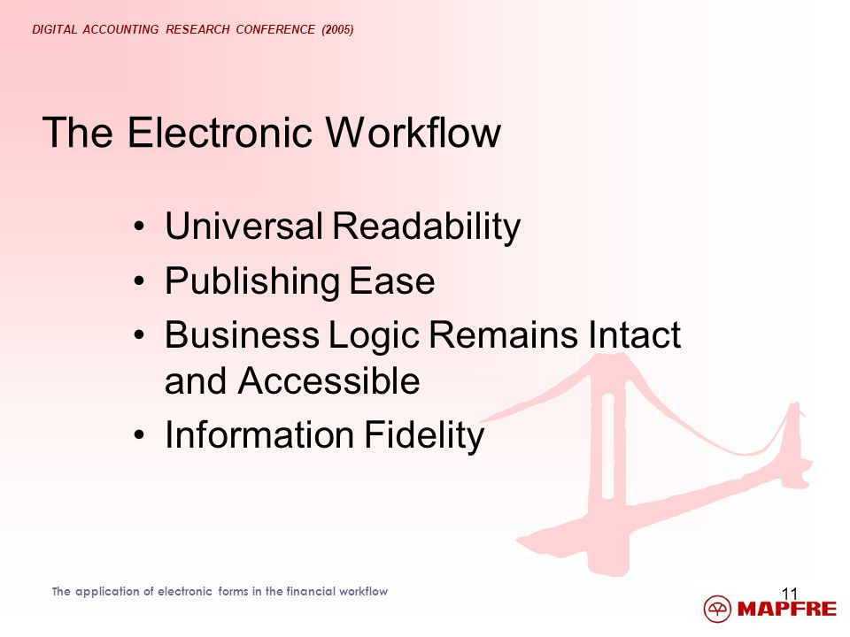 DIGITAL ACCOUNTING RESEARCH CONFERENCE (2005) The application of electronic forms in the financial workflow 11 The Electronic Workflow Universal Reada