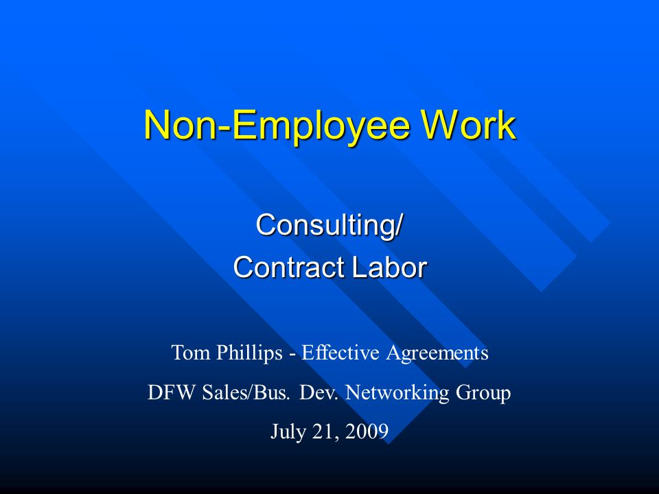 Non-Employee Work 7/21/09Tom Phillips - Effective Agreements 22 Huge CYA Caveat I am not an attorney and cannot give legal advice I am not an attorney and cannot give legal advice –Before you do anything, check with your attorney I am not an accountant I am not an accountant –Before you do anything, talk to your CPA