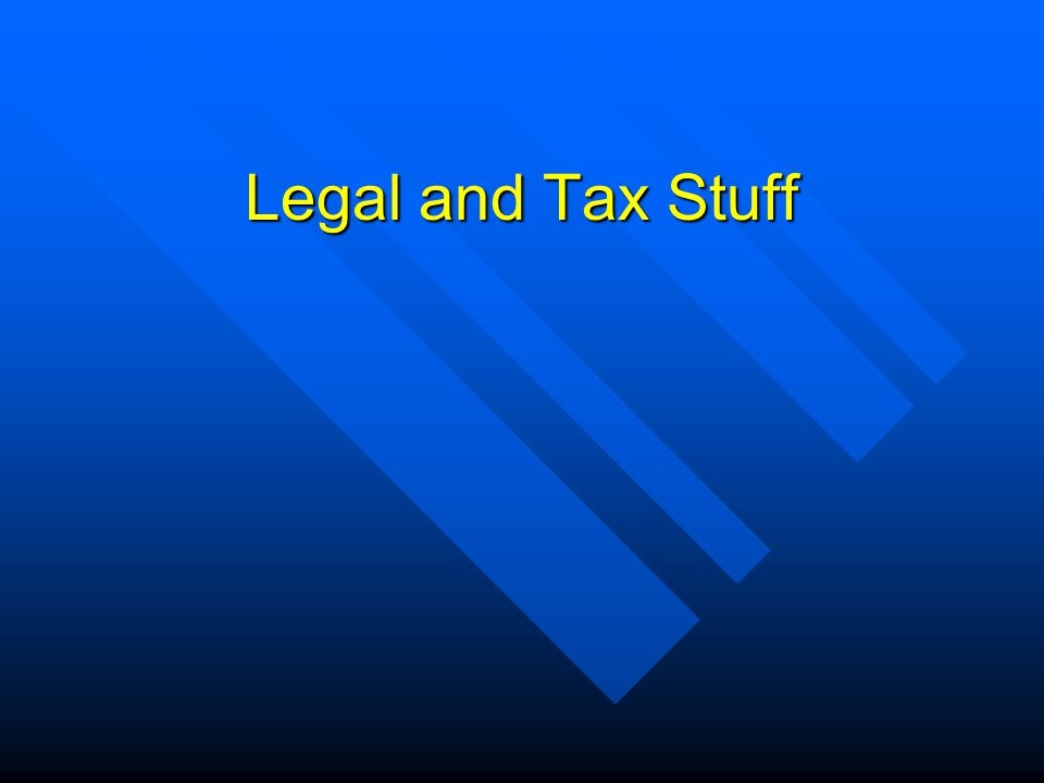 Legal and Tax Stuff