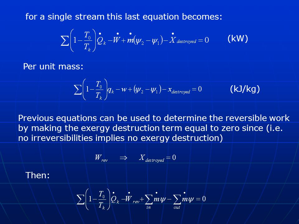 (kJ/kg) Per unit mass: (kW) Previous equations can be used to determine the reversible work by making the exergy destruction term equal to zero since