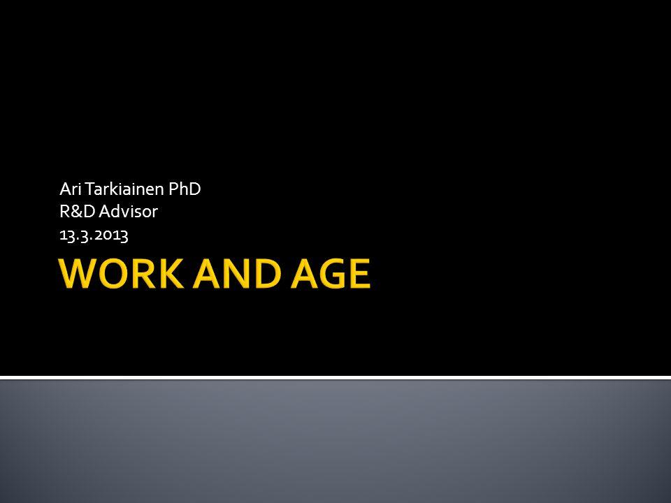 Ari Tarkiainen PhD R&D Advisor 13.3.2013