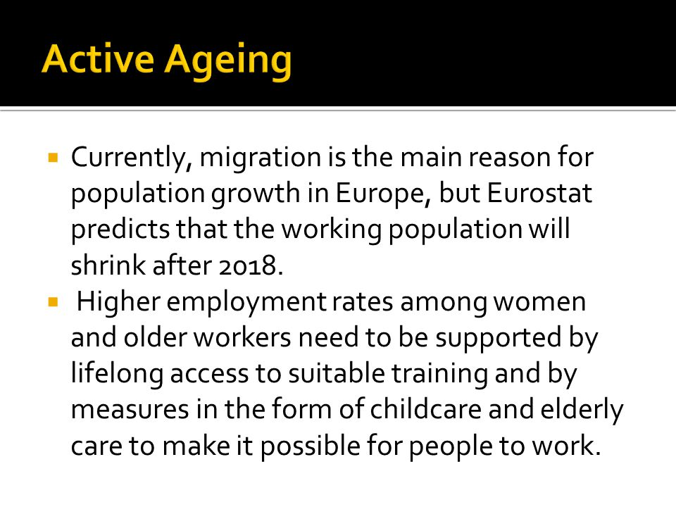 Currently, migration is the main reason for population growth in Europe, but Eurostat predicts that the working population will shrink after 2018. Hig