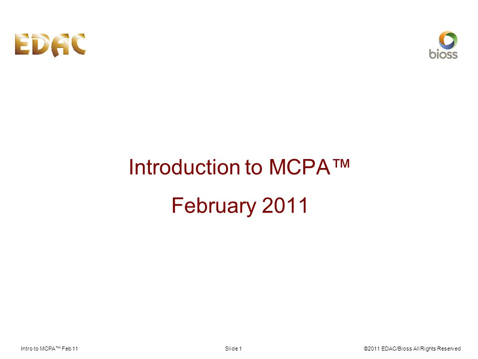 Intro to MCPA Feb 11©2011 EDAC/Bioss All Rights ReservedSlide 1 Introduction to MCPA February 2011