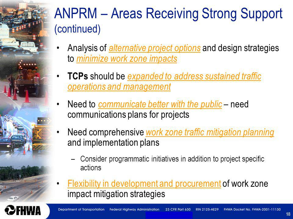 18 ANPRM – Areas Receiving Strong Support (continued) Analysis of alternative project options and design strategies to minimize work zone impacts TCPs