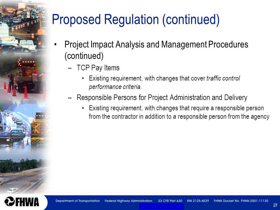 27 Proposed Regulation (continued) Project Impact Analysis and Management Procedures (continued) –TCP Pay Items Existing requirement, with changes that cover traffic control performance criteria.