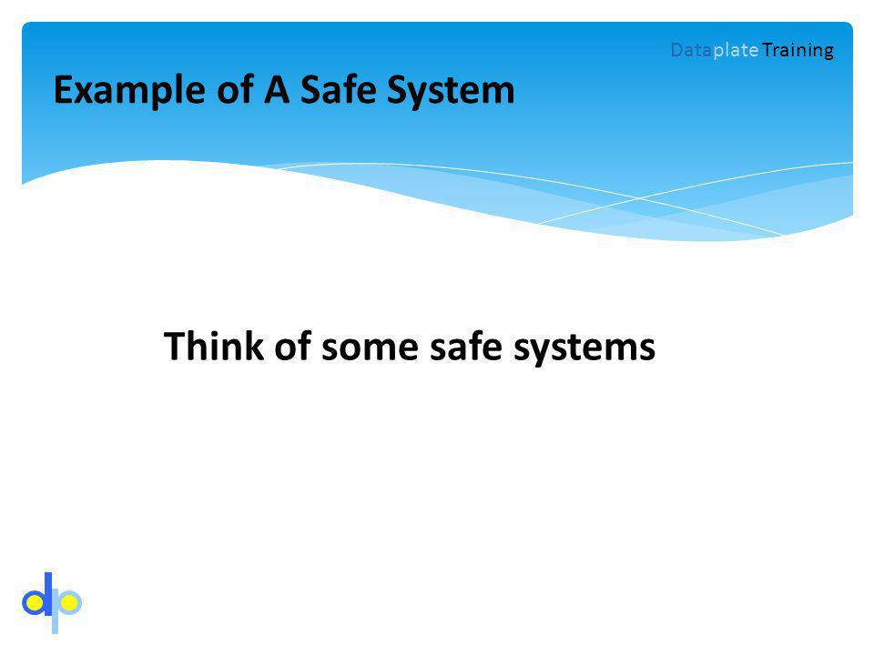 Example of A Safe System Think of some safe systems