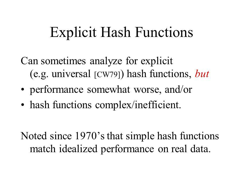 Explicit Hash Functions Can sometimes analyze for explicit (e.g.