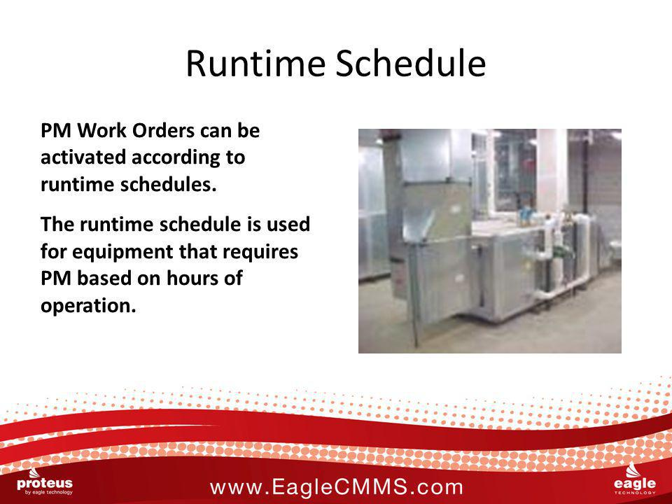 Runtime Schedule PM Work Orders can be activated according to runtime schedules. The runtime schedule is used for equipment that requires PM based on