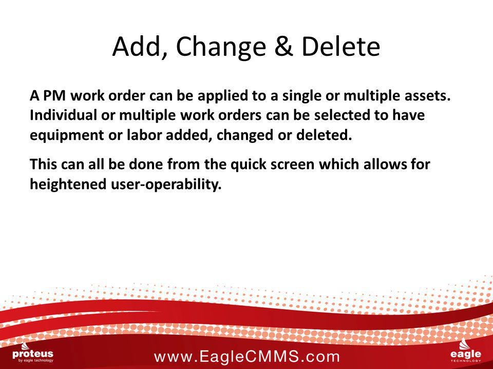 Add, Change & Delete A PM work order can be applied to a single or multiple assets.
