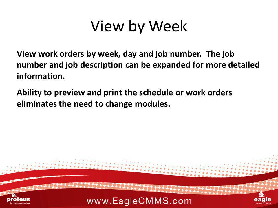 View by Week View work orders by week, day and job number.
