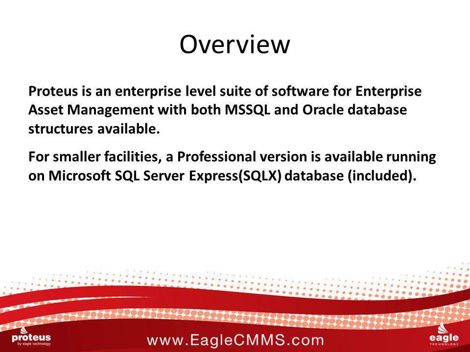 Overview Proteus is an enterprise level suite of software for Enterprise Asset Management with both MSSQL and Oracle database structures available.