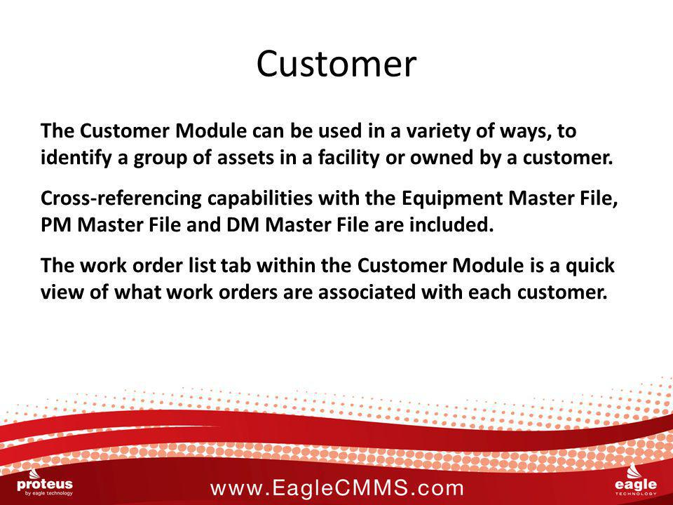 Customer The Customer Module can be used in a variety of ways, to identify a group of assets in a facility or owned by a customer. Cross-referencing c