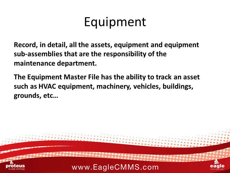 Equipment Record, in detail, all the assets, equipment and equipment sub-assemblies that are the responsibility of the maintenance department. The Equ