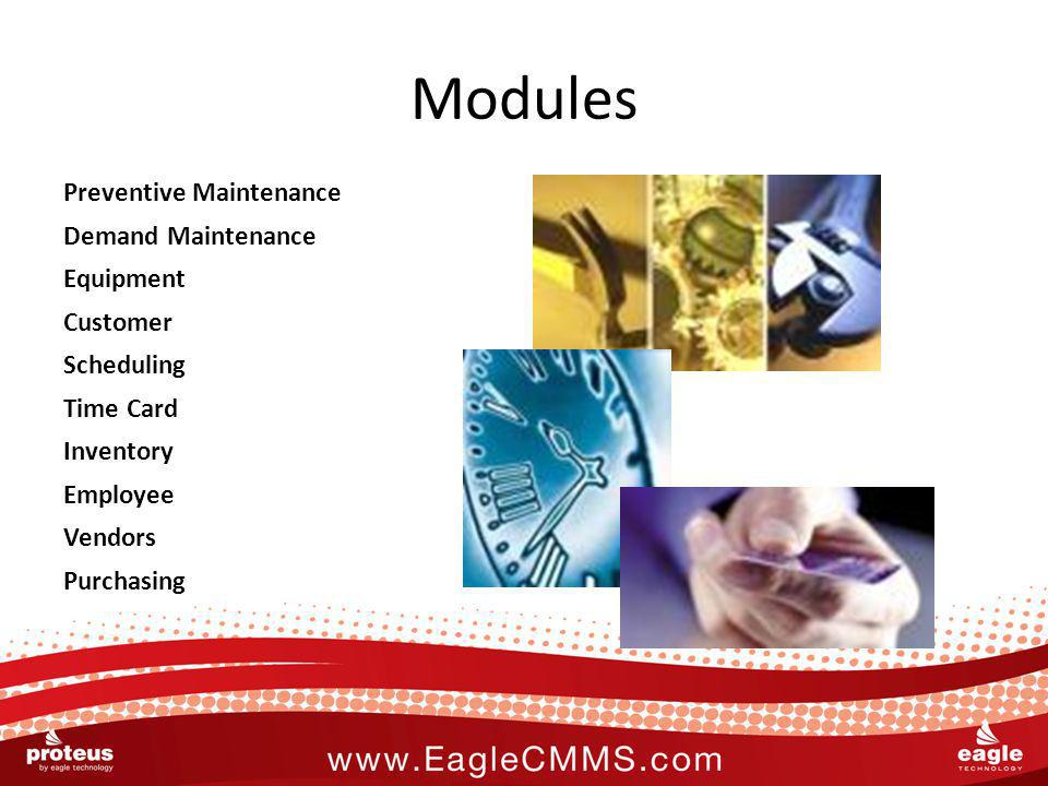 Modules Preventive Maintenance Demand Maintenance Equipment Customer Scheduling Time Card Inventory Employee Vendors Purchasing