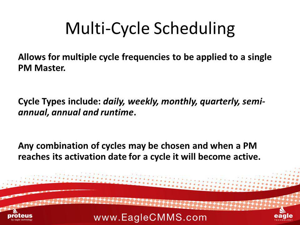 Multi-Cycle Scheduling Allows for multiple cycle frequencies to be applied to a single PM Master. Cycle Types include: daily, weekly, monthly, quarter