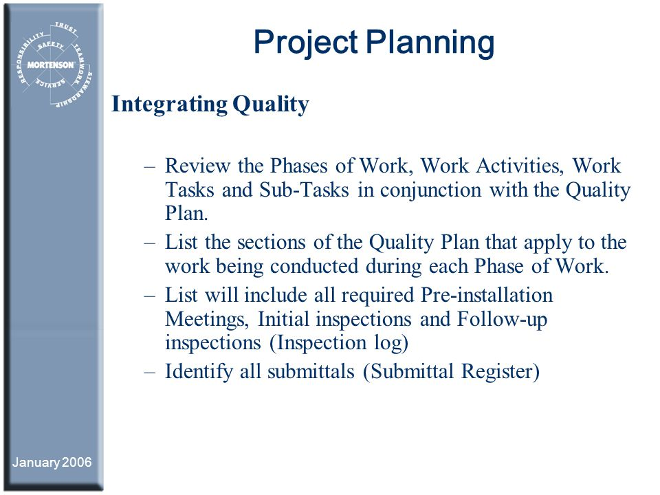 January 2006 Project Planning Integrating Quality –Review the Phases of Work, Work Activities, Work Tasks and Sub-Tasks in conjunction with the Qualit