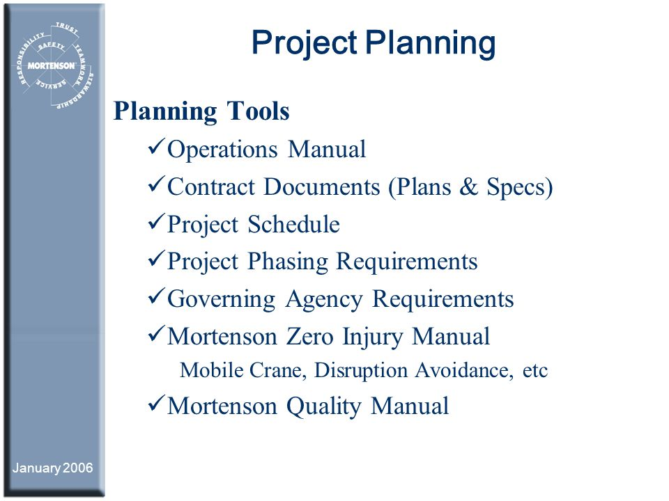 January 2006 Project Planning Planning Tools Operations Manual Contract Documents (Plans & Specs) Project Schedule Project Phasing Requirements Govern