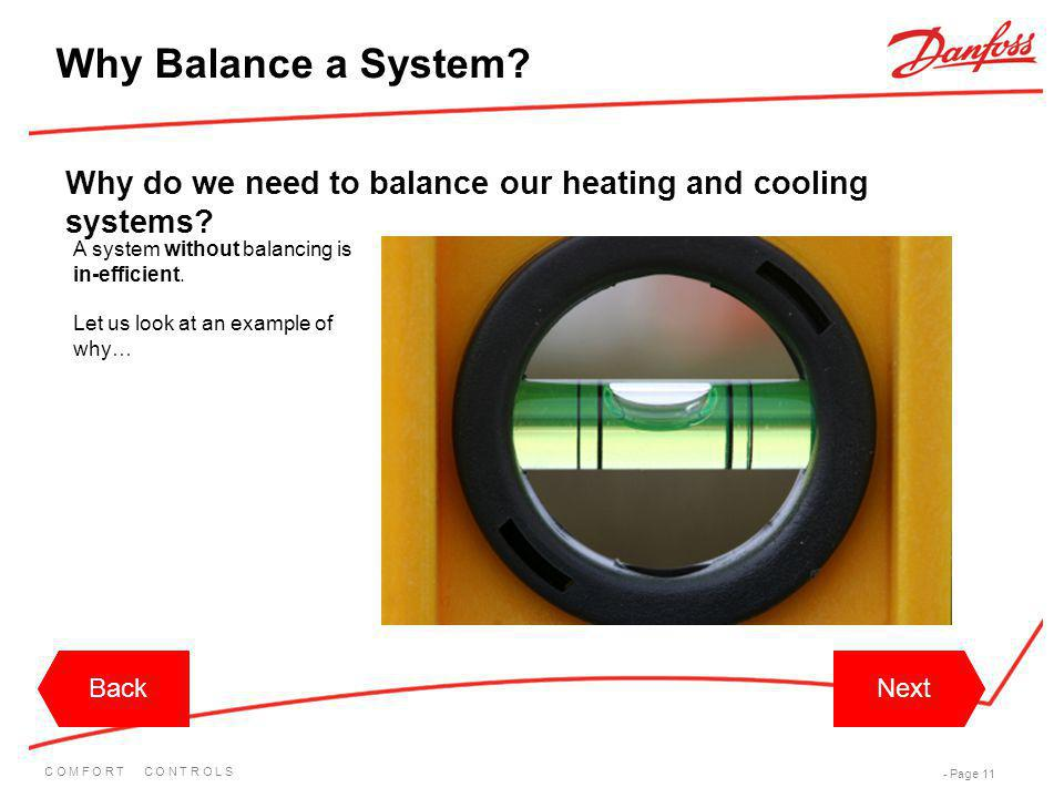 C O M F O R T C O N T R O L S - Page 11 Why do we need to balance our heating and cooling systems? BackNextBackNext A system without balancing is in-e