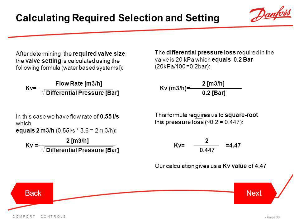 C O M F O R T C O N T R O L S - Page 30 The differential pressure loss required in the valve is 20 kPa which equals 0.2 Bar (20kPa/100 =0.2bar): After