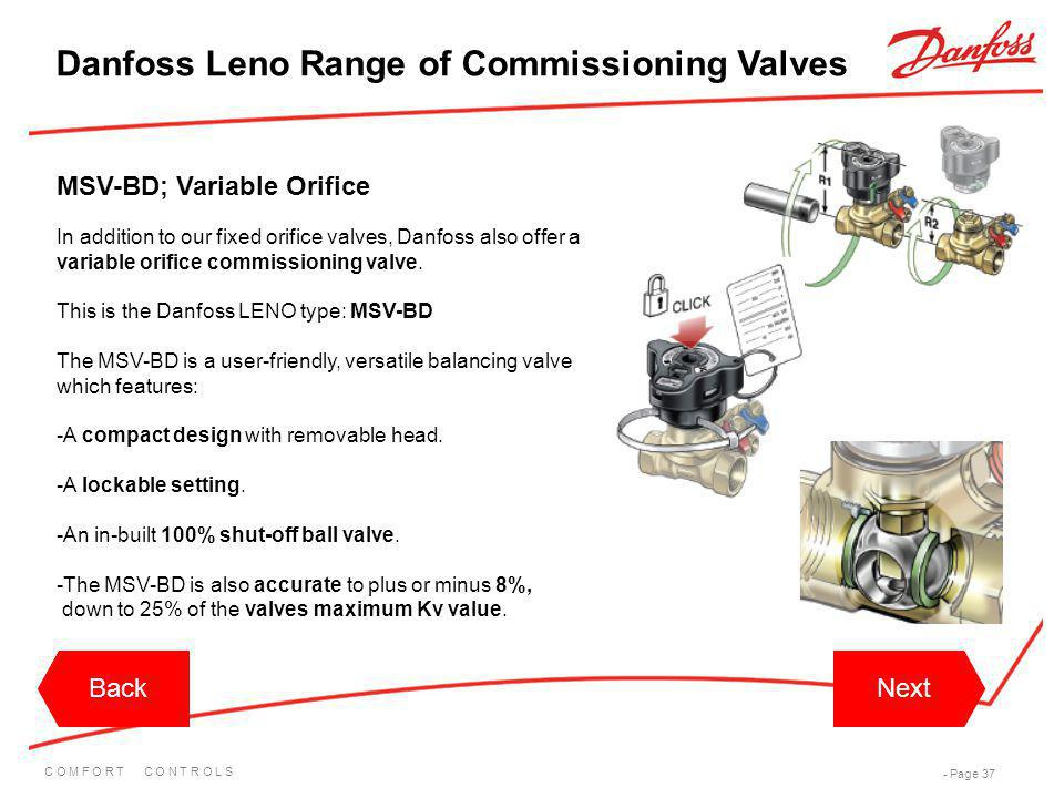 C O M F O R T C O N T R O L S - Page 37 In addition to our fixed orifice valves, Danfoss also offer a variable orifice commissioning valve. This is th