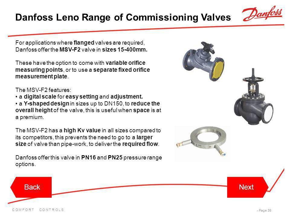 C O M F O R T C O N T R O L S - Page 39 For applications where flanged valves are required, Danfoss offer the MSV-F2 valve in sizes 15-400mm. These ha
