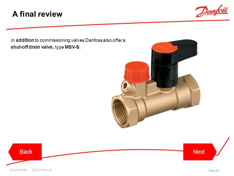 C O M F O R T C O N T R O L S - Page 49 BackNextBackNext A final review In addition to commissioning valves Danfoss also offer a shut-off drain valve,