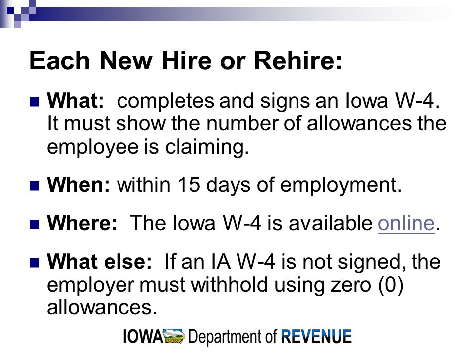 Each New Hire or Rehire: What: completes and signs an Iowa W-4.