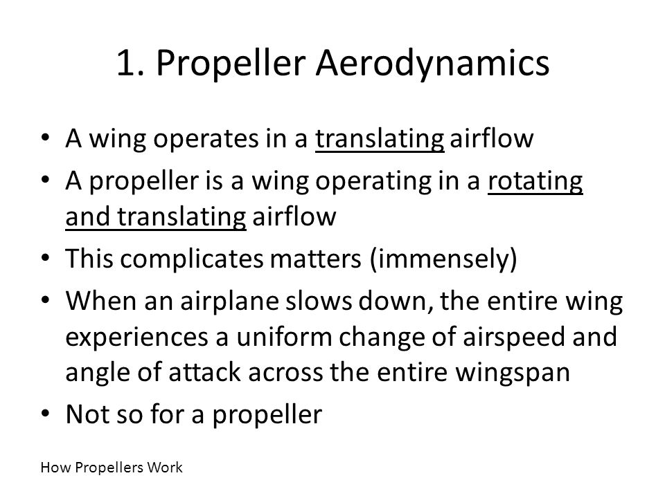 1. Propeller Aerodynamics A wing operates in a translating airflow A propeller is a wing operating in a rotating and translating airflow This complica