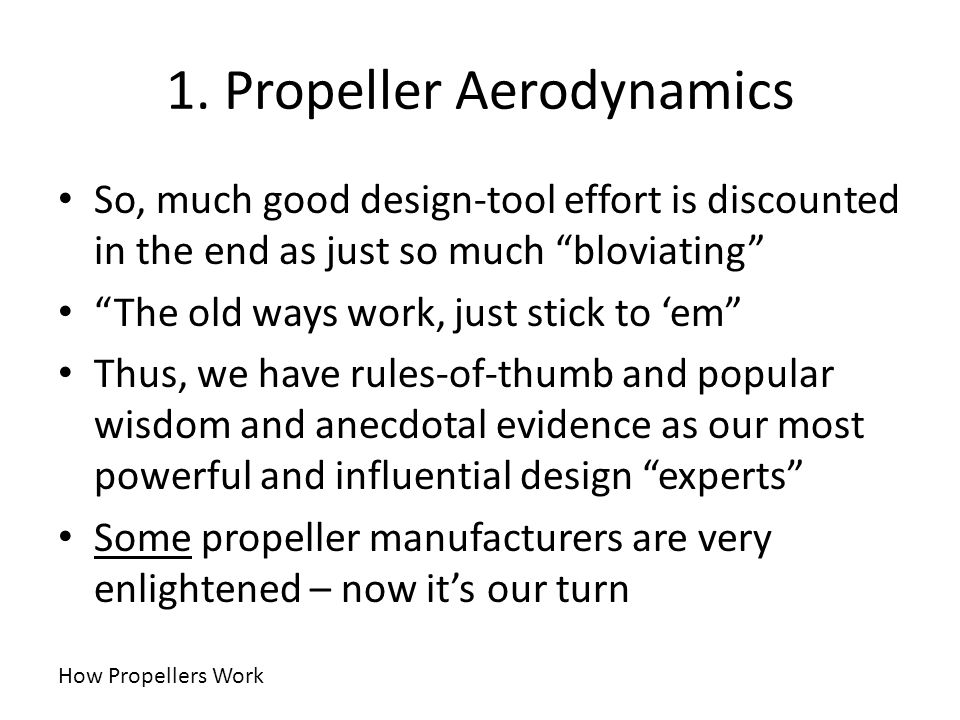 1. Propeller Aerodynamics So, much good design-tool effort is discounted in the end as just so much bloviating The old ways work, just stick to em Thu