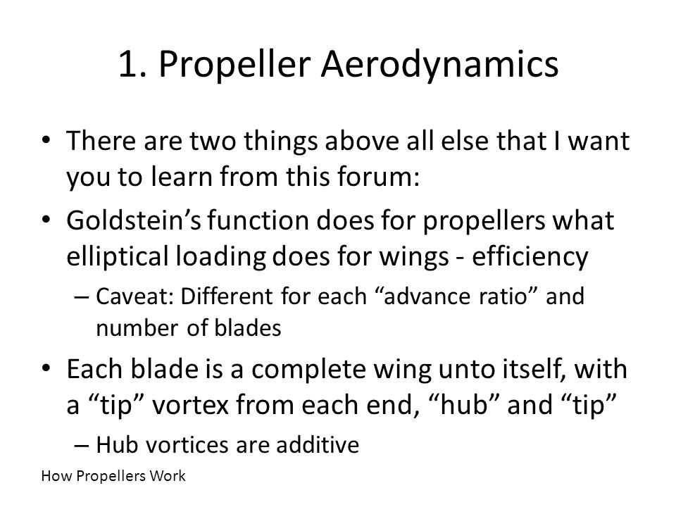 1. Propeller Aerodynamics How Propellers Work There are two things above all else that I want you to learn from this forum: Goldsteins function does f