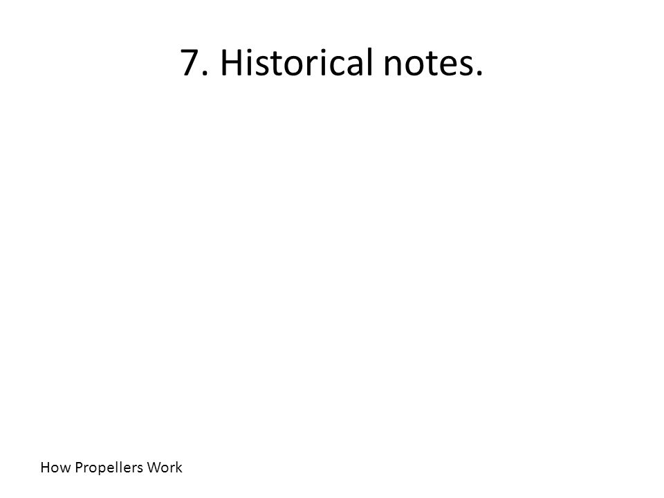 7. Historical notes. How Propellers Work