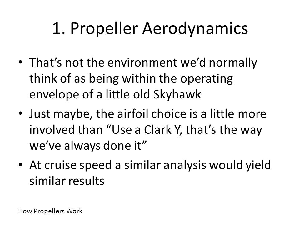 1. Propeller Aerodynamics Thats not the environment wed normally think of as being within the operating envelope of a little old Skyhawk Just maybe, t