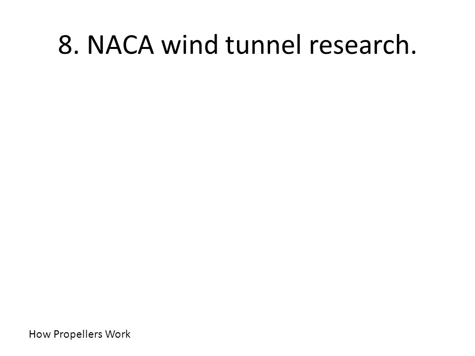 8. NACA wind tunnel research. How Propellers Work