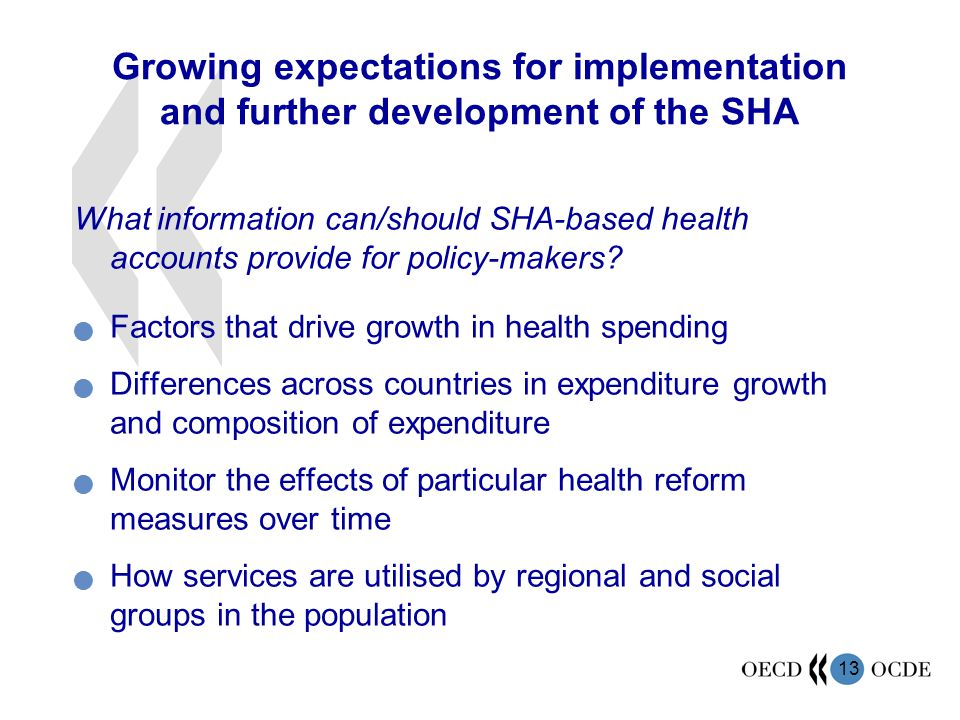 13 Growing expectations for implementation and further development of the SHA What information can/should SHA-based health accounts provide for policy-makers.