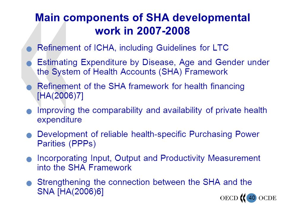 40 Main components of SHA developmental work in 2007-2008 Refinement of ICHA, including Guidelines for LTC Estimating Expenditure by Disease, Age and