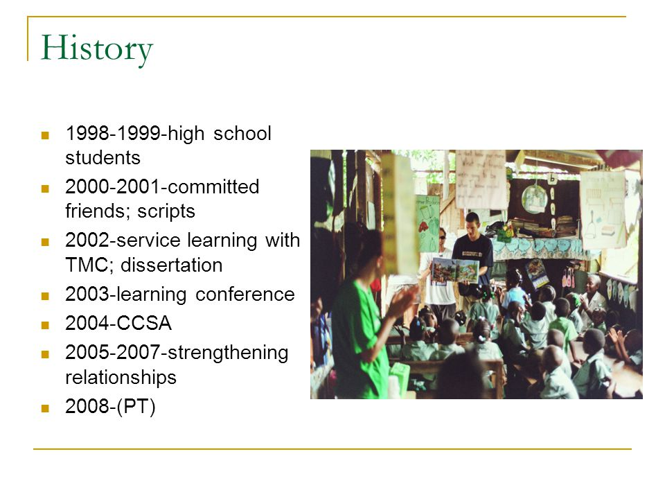 History 1998-1999-high school students 2000-2001-committed friends; scripts 2002-service learning with TMC; dissertation 2003-learning conference 2004