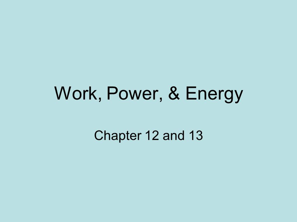 Work, Power, & Energy Chapter 12 and 13