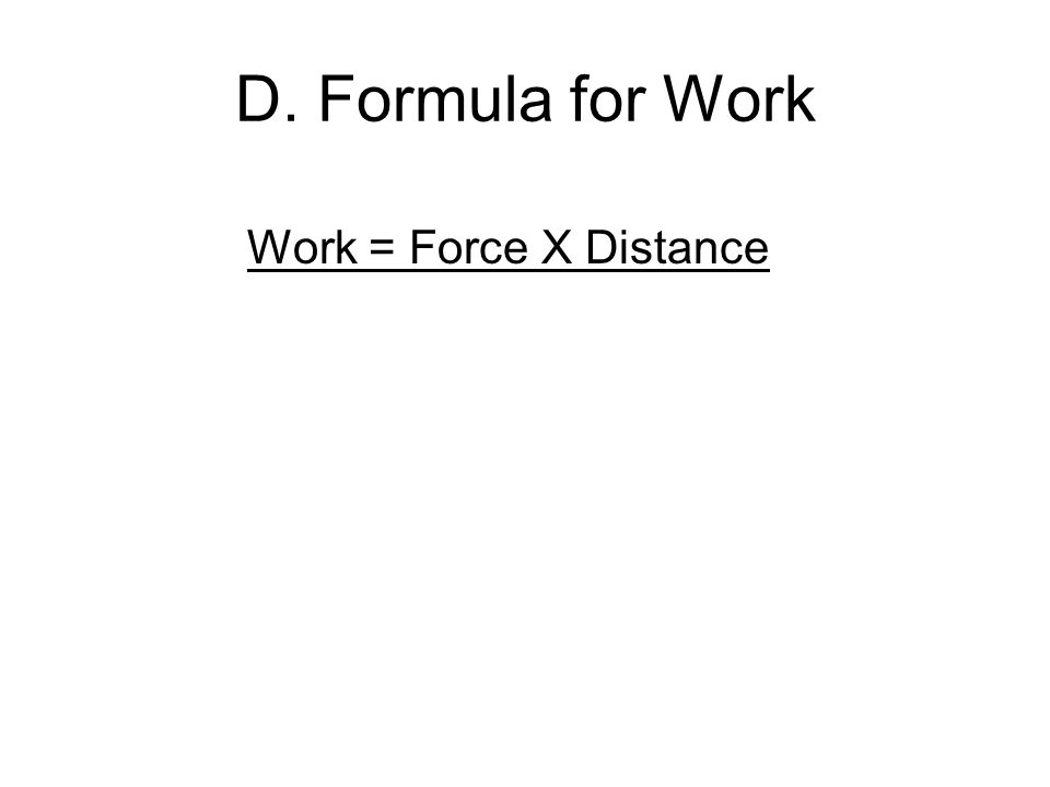 D. Formula for Work Work = Force X Distance