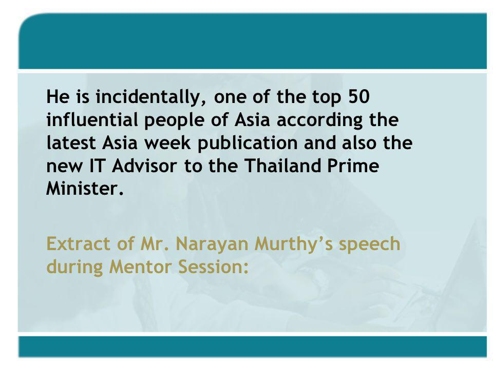 He is incidentally, one of the top 50 influential people of Asia according the latest Asia week publication and also the new IT Advisor to the Thailand Prime Minister.