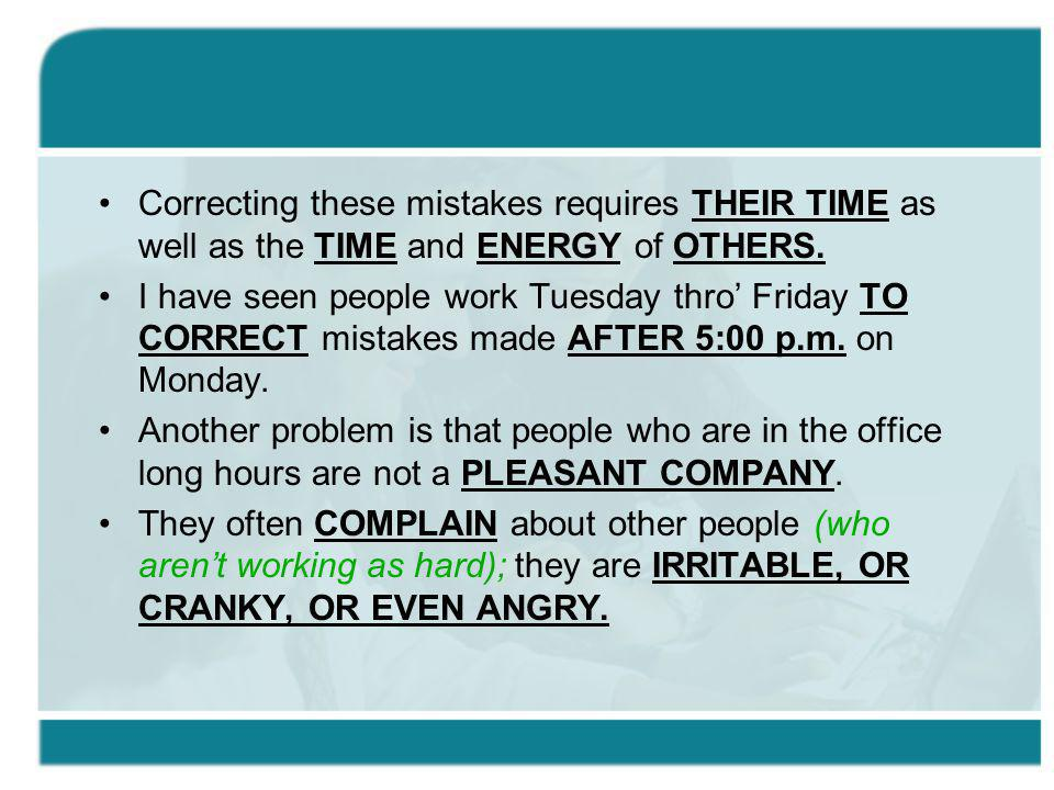 Correcting these mistakes requires THEIR TIME as well as the TIME and ENERGY of OTHERS.