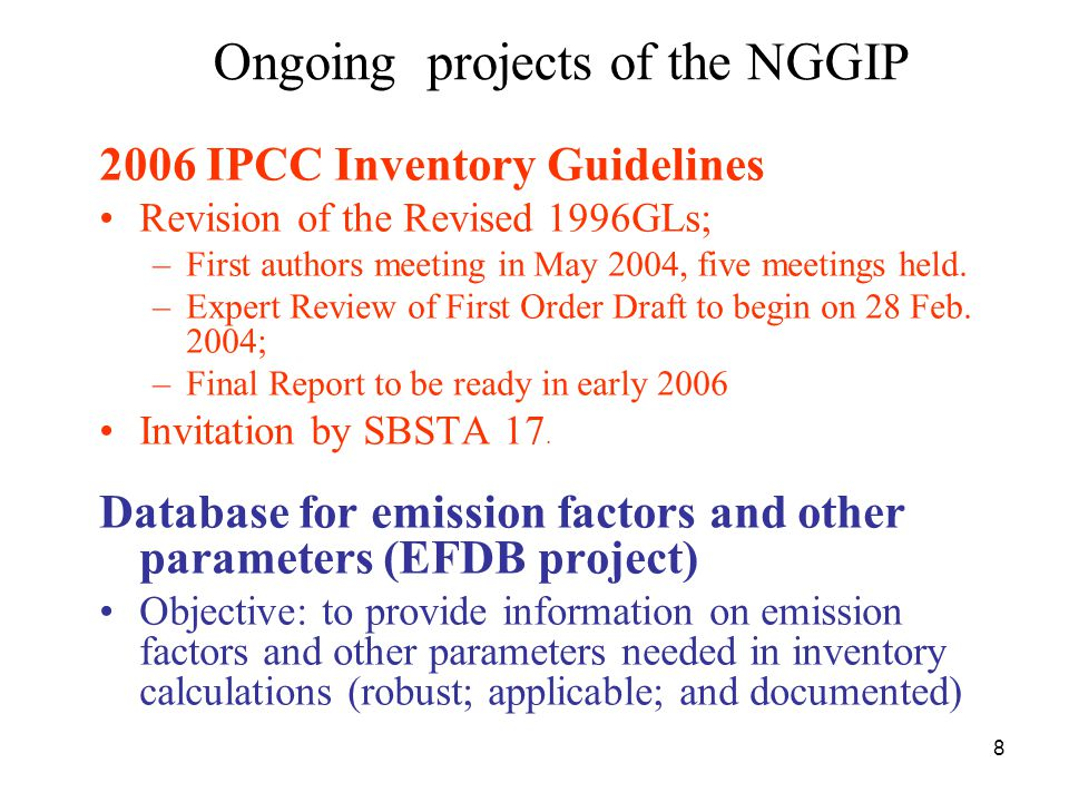 8 Ongoing projects of the NGGIP 2006 IPCC Inventory Guidelines Revision of the Revised 1996GLs; –First authors meeting in May 2004, five meetings held.