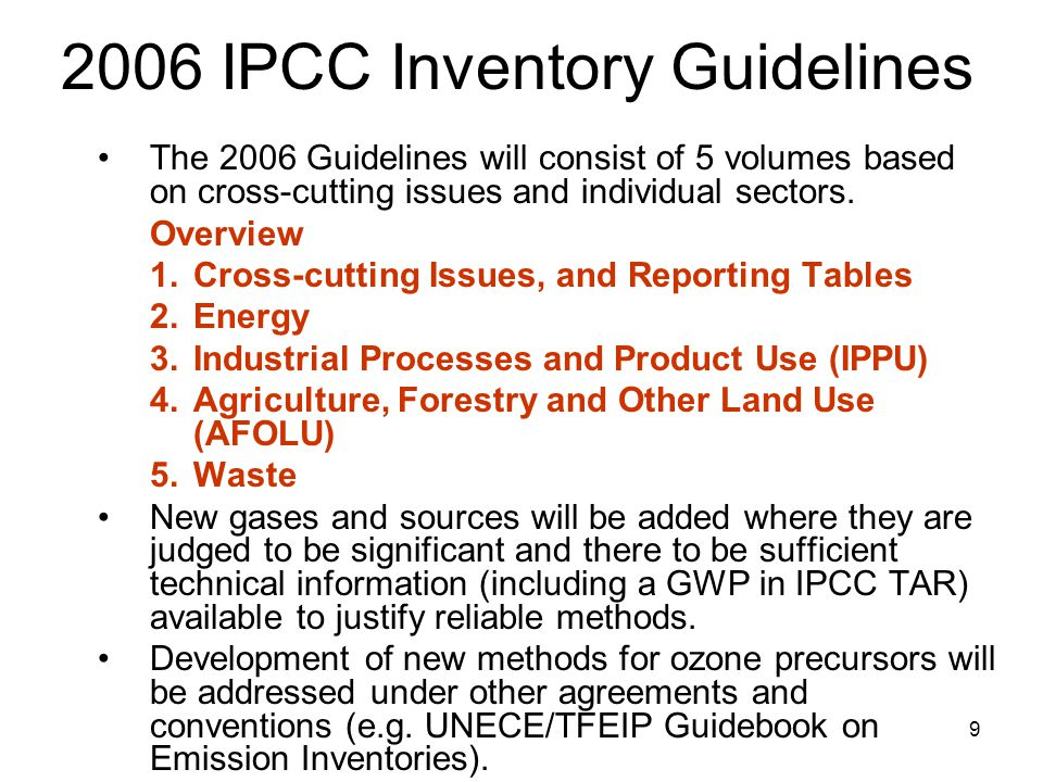 9 2006 IPCC Inventory Guidelines The 2006 Guidelines will consist of 5 volumes based on cross-cutting issues and individual sectors. Overview 1.Cross-