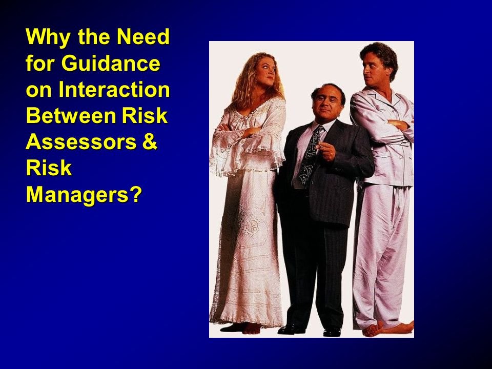 Why the Need for Guidance on Interaction Between Risk Assessors & Risk Managers