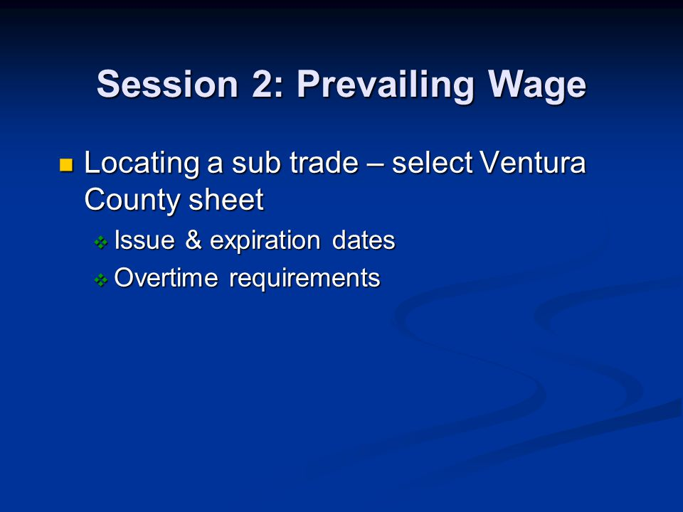 Session 2: Prevailing Wage Locating a sub trade – select Ventura County sheet Locating a sub trade – select Ventura County sheet Issue & expiration da