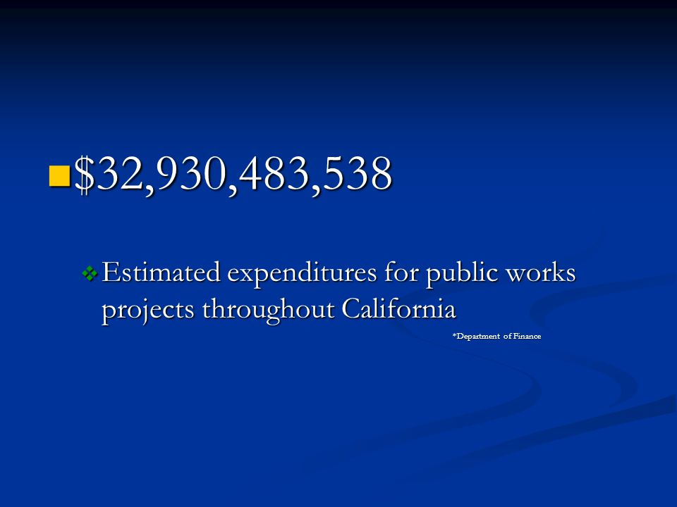 $32,930,483,538 $32,930,483,538 Estimated expenditures for public works projects throughout California Estimated expenditures for public works projects throughout California *Department of Finance