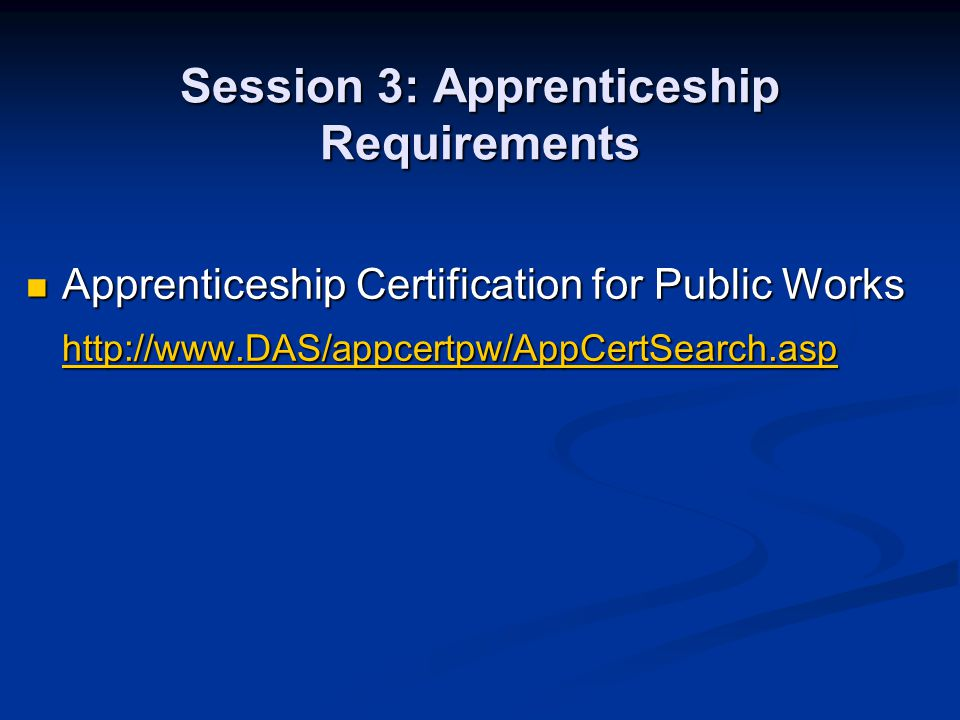 Session 3: Apprenticeship Requirements Apprenticeship Certification for Public Works Apprenticeship Certification for Public Works http://www.DAS/appc