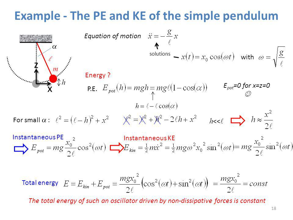 h << Example - The PE and KE of the simple pendulum 18 h m x z Equation of motion solutions with Energy ? P.E. E pot =0 for x=z=0 For small : Instanta