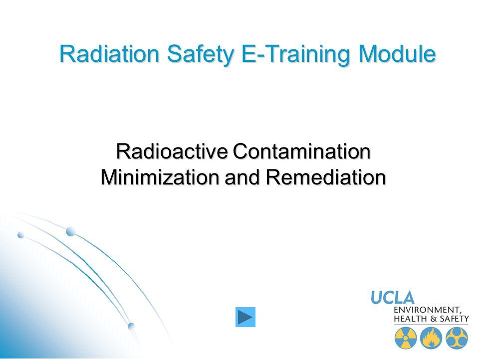 Radiation Safety E-Training Module Radioactive Contamination Minimization and Remediation